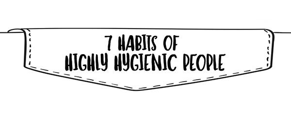 7 habits of highly hygienic people